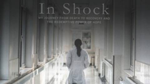 In Shock: One Doctor's Journey from Death to Recovery and the Redemptive Power of Hope