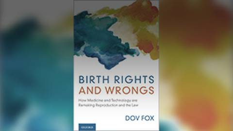 Birth Rights & Wrongs: How Medicine & Technology Are Remaking Reproduction & the Law