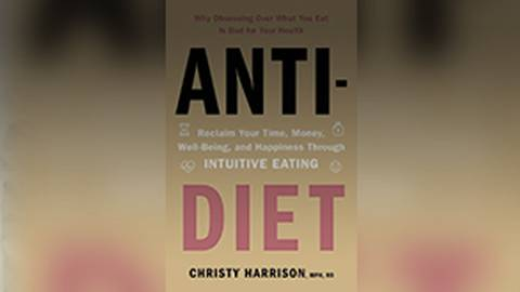 Anti-Diet: Reclaim Your Time, Money, Well-Being, & Happiness Through INTUITIVE EATING